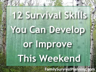 Survival Skills You Can Develop or Improve This Weekend